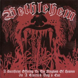 Bethlehem - A Sacrificial Offering To The Kingdom Of Heaven In A Cracked Dog's Ear - CD