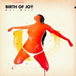 Birth Of Joy - Get Well - CD DIGIPAK