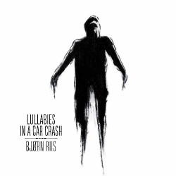 Bjorn Riis - Lullabies in a Car Crash - CD DIGIPAK