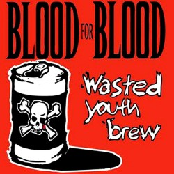 Blood For Blood - Wasted Youth Brew - DOUBLE LP GATEFOLD COLOURED + DOWNLOAD CARD