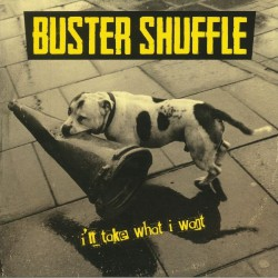 Buster Shuffle - I'll Take What I Want - CD DIGIPAK