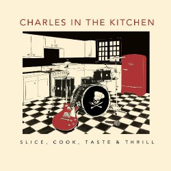Charles In The Kitchen - Slice, Cook, Taste & Thrill - CD DIGIPAK