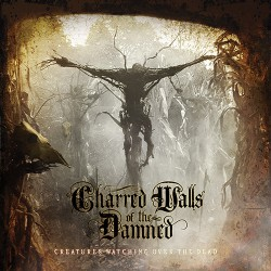 Charred Walls Of The Damned - Creatures Watching Over The Dead - CD