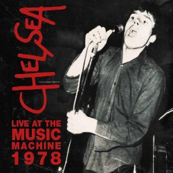 Chelsea - Live At The Music Machine 1978 - CD DIGIPAK