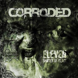 Corroded - Eleven Shades Of Black - LP