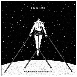 Cruel Hand - Your World Won't Listen - LP