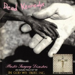 Dead Kennedys - Plastic Surgery Disasters & In God we trust - CD