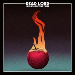 Dead Lord - In Ignorance We Trust - CD