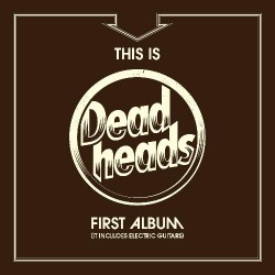 Deadheads - This Is Deadheads First Album (It Includes Electric Guitars) - CD