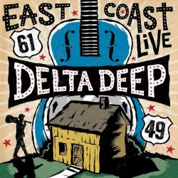 Delta Deep - East Coast Live - DOUBLE LP Gatefold