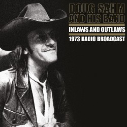 Doug Sahm - Inlaws and Outlaws (1973 Radio Broadcast) - DOUBLE LP Gatefold