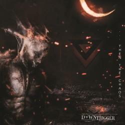 Down Trigger - Then The Chaos - CD DIGIPAK