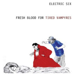 Electric Six - Fresh Blood For Tired Vampires - CD