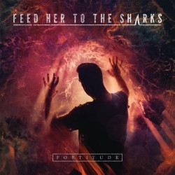 Feed Her To The Sharks - Fortitude - CD