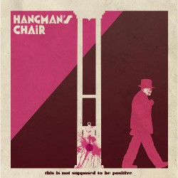 Hangman's Chair - This Is Not Supposed To Be Positive - CD DIGIPAK