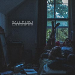 Have Mercy - Make The Best Of It - LP + DOWNLOAD CARD