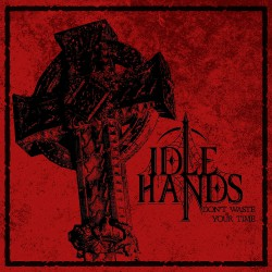 Idle Hands - Don't Waste Your Time - CD EP