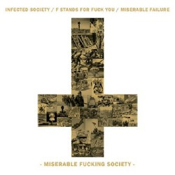 Infected Society / F Stands for Fuck You / Miserable Failure - Miserable Fucking Society - CD