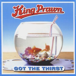 King Prawn - Got the Thirst - CD