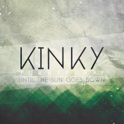 Kinky Yukky Yuppy - Until The Sun Goes Down - CD DIGIPAK