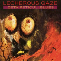 Lecherous Gaze - Zeta Reticuli Blues - LP
