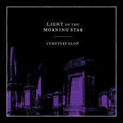 Light Of The Morning Star - Cemetary Glow - Mini LP
