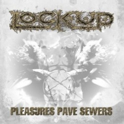 Lock Up - Pleasures Pave Sewers - LP Gatefold