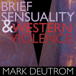 Mark Deutrom - Brief Sensuality & Western Violence - CD DIGISLEEVE + Digital