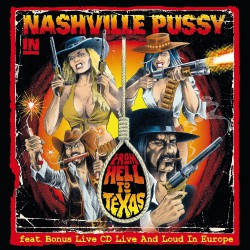 Nashville Pussy - From Hell To Texas - Live and Loud in Europe - 2CD DIGIPAK