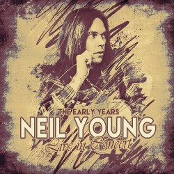 Neil Young - The Early Years - Live In Concert - CD