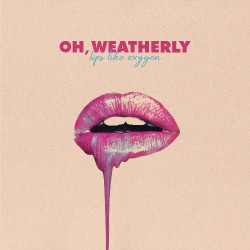 Oh, Weatherly - Lips Like Oxygen - LP COLOURED