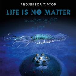 Professor Tiptop - Life Is No Matter - CD