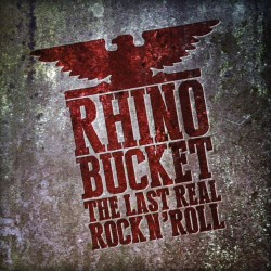 Rhino Bucket - The Last Real Rock N' Roll - CD DIGIPAK