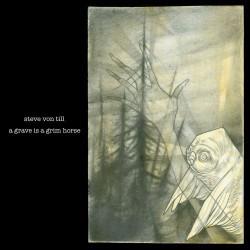 Steve Von Till - A Grave Is A Grim Horse - CD
