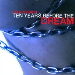 Sub-Division - Ten Years Before The Dream - CD
