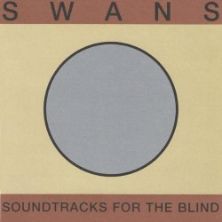 Swans - Soundtracks For The Blind - 3CD DIGIPAK