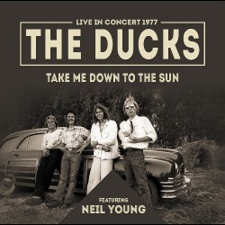 The Ducks Feat. Neil Young - Take Me Down To The Sun - CD