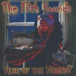 The Filth Hounds - Hair Of The Hound ? - CD