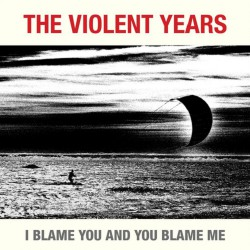 The Violent Years - I Blame You And You Blame Me - CD
