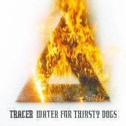 Tracer - Water For Thirsty Dogs - LP COLOURED