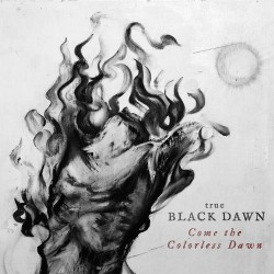 True Black Dawn - Come The Colorless Dawn - LP Gatefold