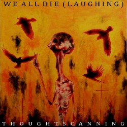 We All Die (Laughing) - Thoughtscanning - CD DIGIPAK
