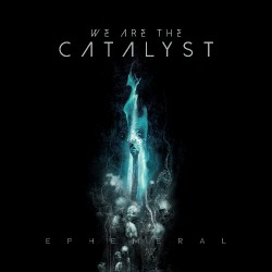 We Are The Catalyst - Ephemeral - CD