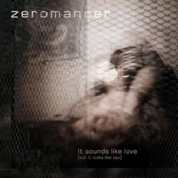Zeromancer - It Sounds Like Love (but It Looks Like Sex) - CD DIGIPAK