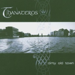 Thanateros - Dirty Old Town - Maxi single CD