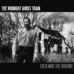 The Midnight Ghost Train - Cold Was The Ground - CD