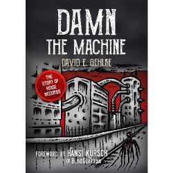 David E. Gehlke - Damn The Machine - The Story Of Noise Records - BOOK