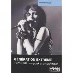 Frédéric Thébault - Génération extrême 1975-1982 du punk à la cold wav - BOOK