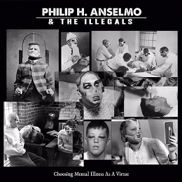 COVER PHILIP H. ANSELMO & THE ILLEGALS - CHOOSING MENTAL ILLNESS AS A VIRTUE